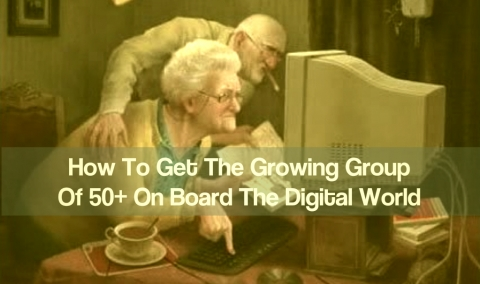 How To Get The Growing Group Of 50+ On Board The Digital World