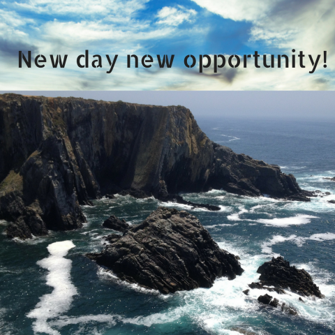 New day new opportunity!