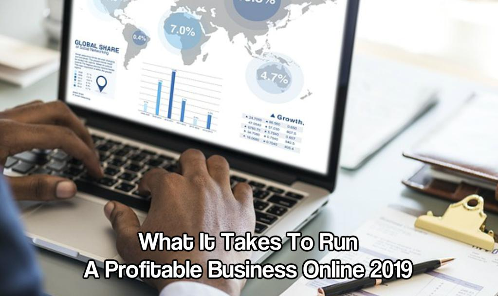 What It Takes To Run A Profitable Business Online 2019
