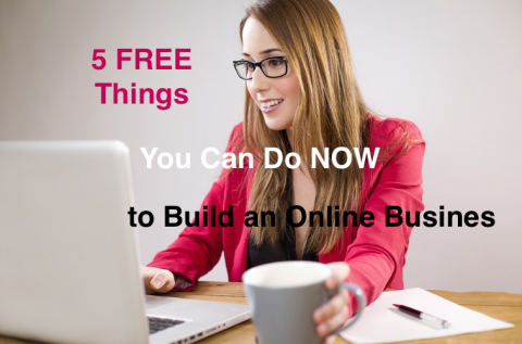 5 Free Things You Can Do Now to Build An Online Business