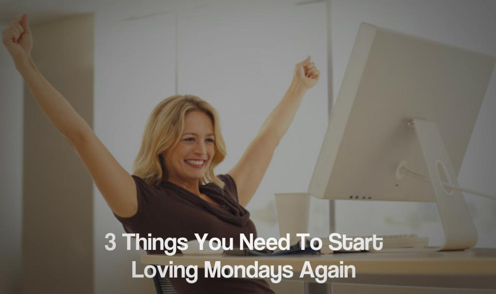 3 Things You Need To Start Loving Mondays Again