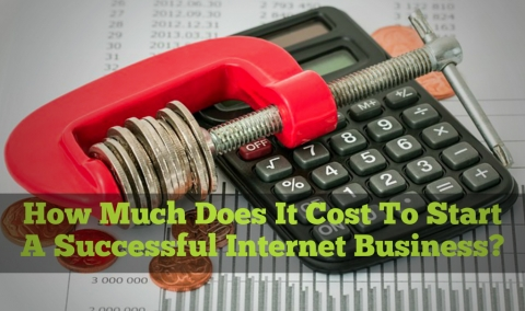 How Much Does It Cost To Start A Successful Internet Business?