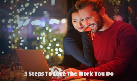 3 Steps To Love The Work You Do