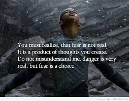 Fear is Not Real It Is a Product Of Our Imagination