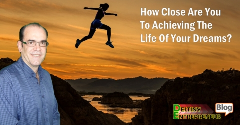 How Close Are You To Achieving The Life Of Your Dreams