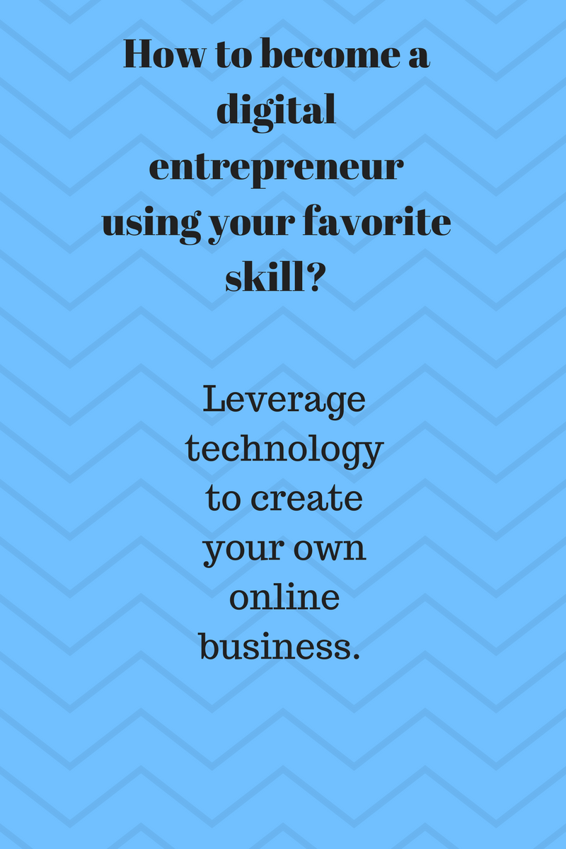 How to become a digital entrepreneur using your favorite skill?