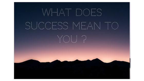 What Does Success Mean To You And What Defines It?