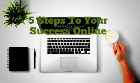 5 Steps To Your Success Online