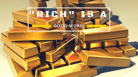 Rich is not a bad word
