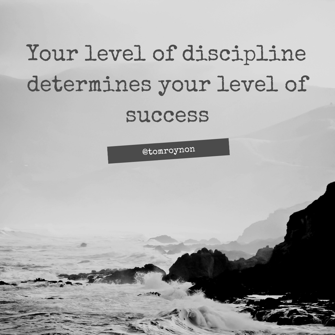Your Level of Discipline Determines Your Level of Success
