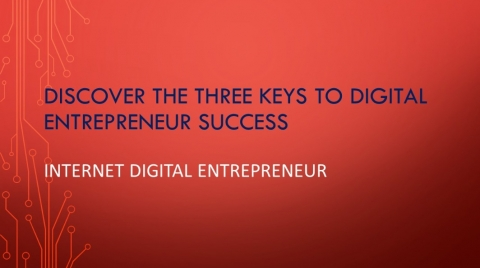 Three Keys to Digital Entrepreneur Success (Video)