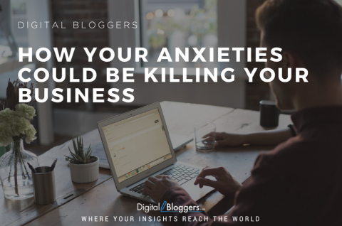 How Your Anxieties Could Be Killing Your Business