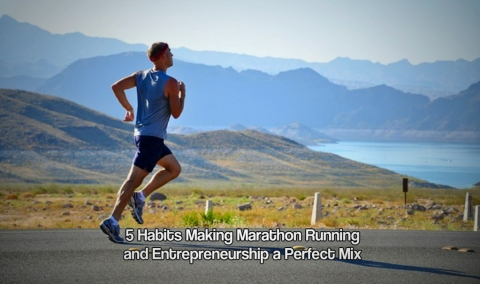 5 Habits Making Marathon Running and Entrepreneurship a Perfect Mix