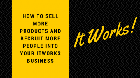 How To Sell More Products And Recruit More People Into Your ItWorks Business