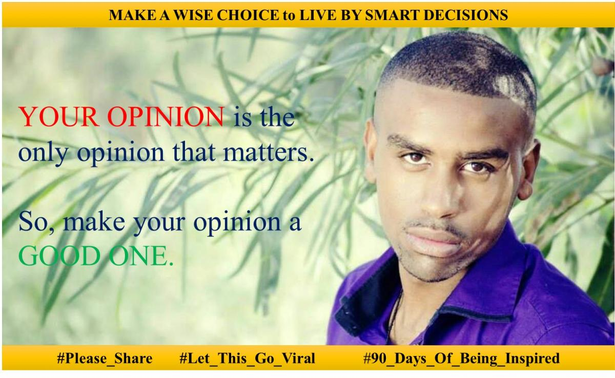 "Day 3: ""YOUR OPINION is the only opinion that matters. So, make it a GOOD ONE""."