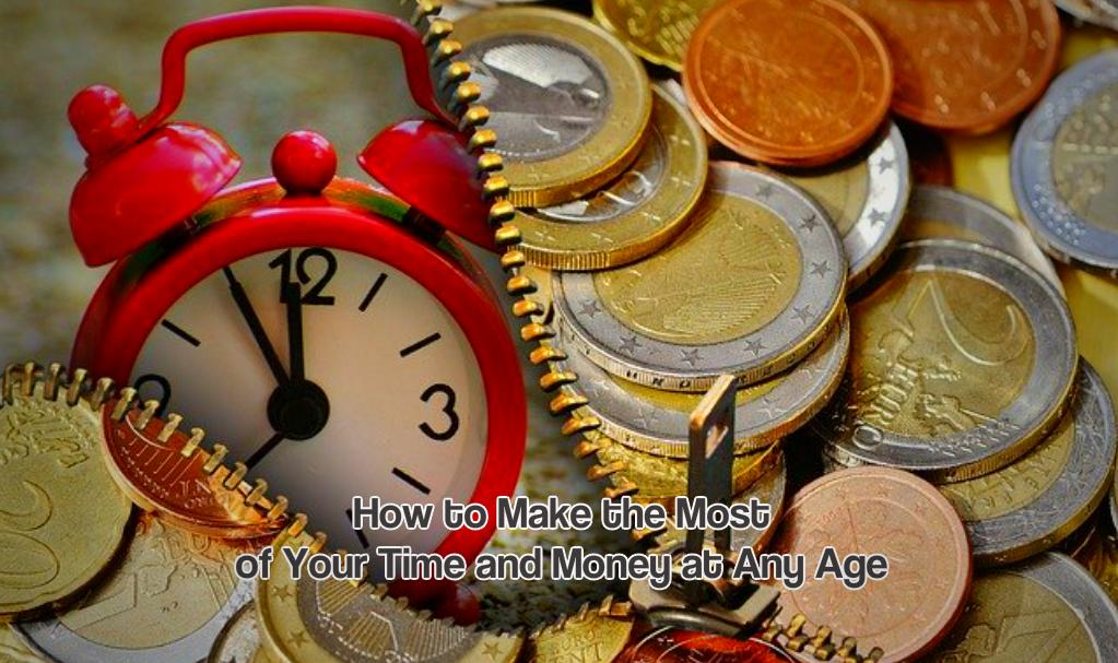 How to Make the Most of Your Time and Money at Any Age