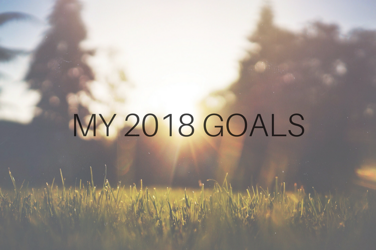 2018 Goals & Resolutions - How to Stick To Them!