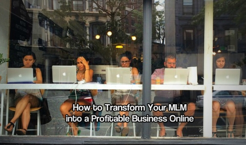 How to Transform Your MLM into a Profitable Business Online