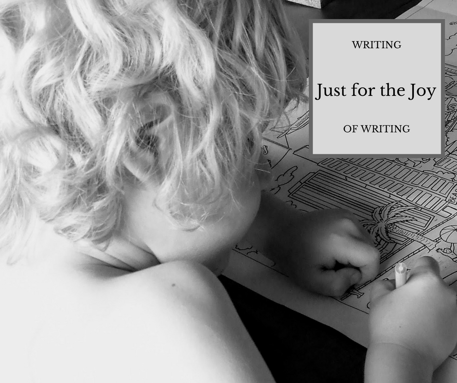 writing just for the joy of writing