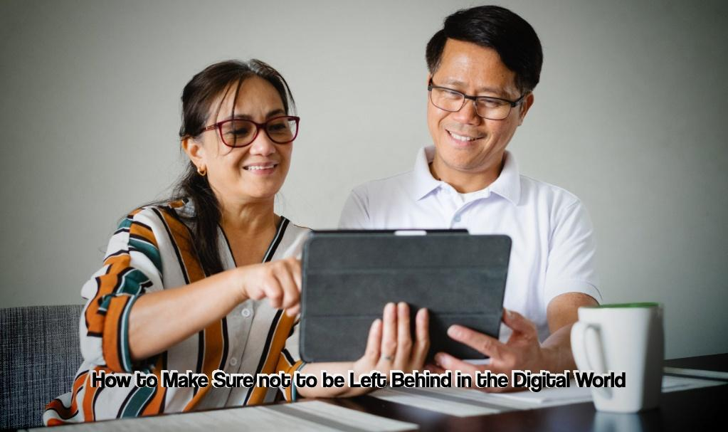 How to Make Sure not to be Left Behind in the Digital World