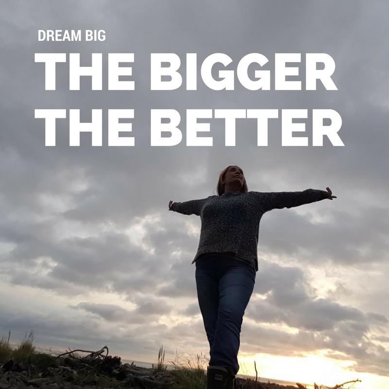 Dream Big, the Bigger the Better!