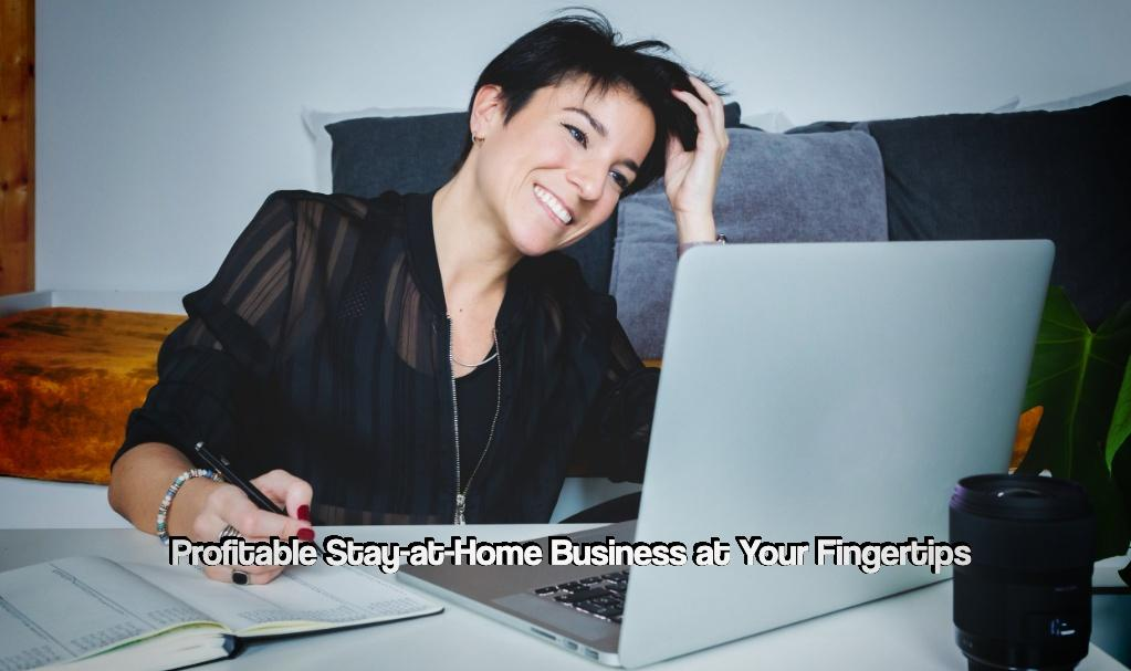 Profitable Stay-at-Home Business at Your Fingertips