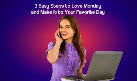 3 Easy Steps to Love Monday and Make it to Your Favorite Day