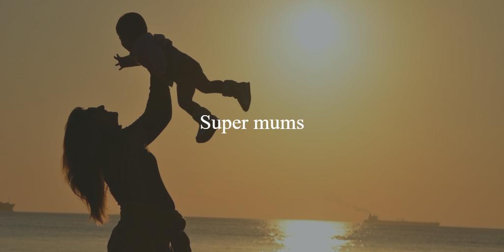 10 ways to be a true Super Mum