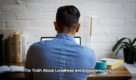 The Truth About Loneliness and Entrepreneurship