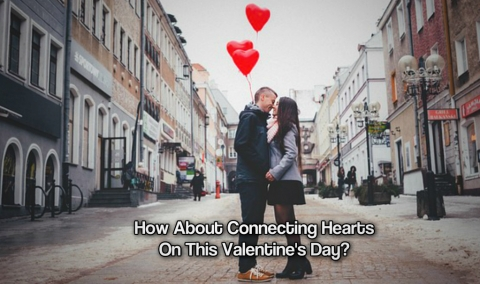 How About Connecting Hearts On This Valentine's Day?