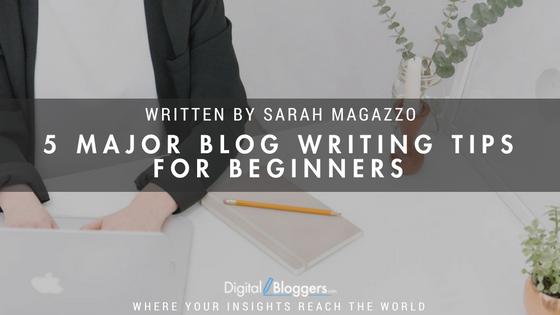 5 Major Blog Writing Tips for Beginners