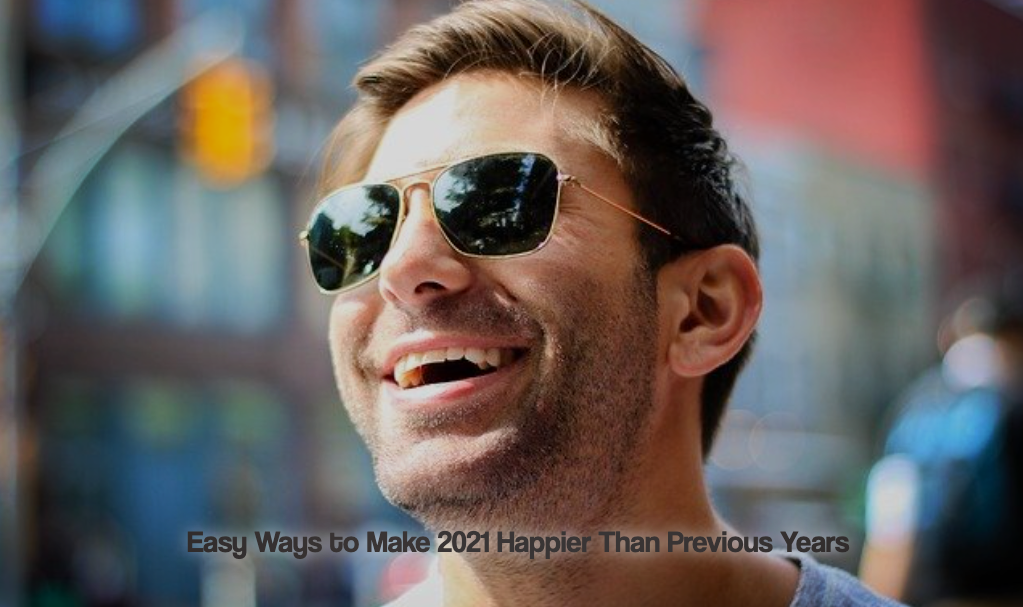 Easy Ways to Make 2021 Happier Than Previous Years