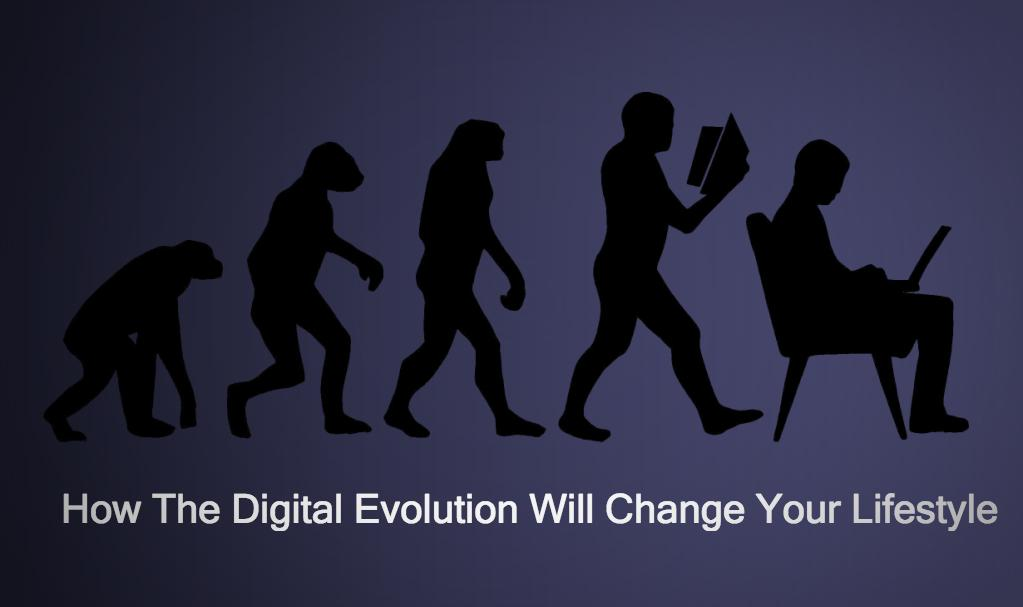How The Digital Evolution Will Change Your Lifestyle