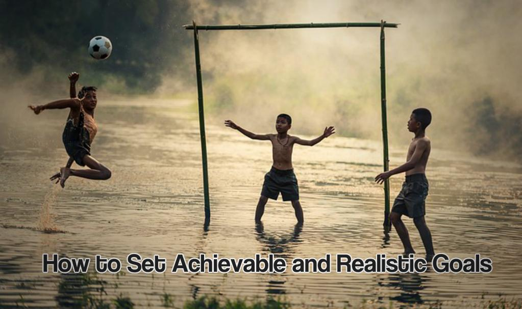 How to Set Achievable and Realistic Goals