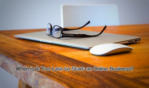 When is it Too Late to Start an Online Business?