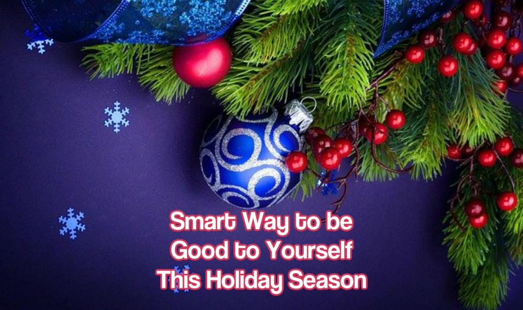 Smart Way to be Good to Yourself This Holiday Season