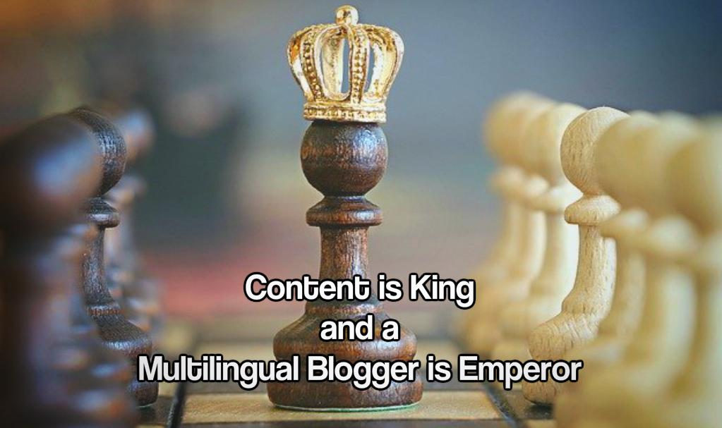 Content is King and a Multilingual Blogger is Emperor
