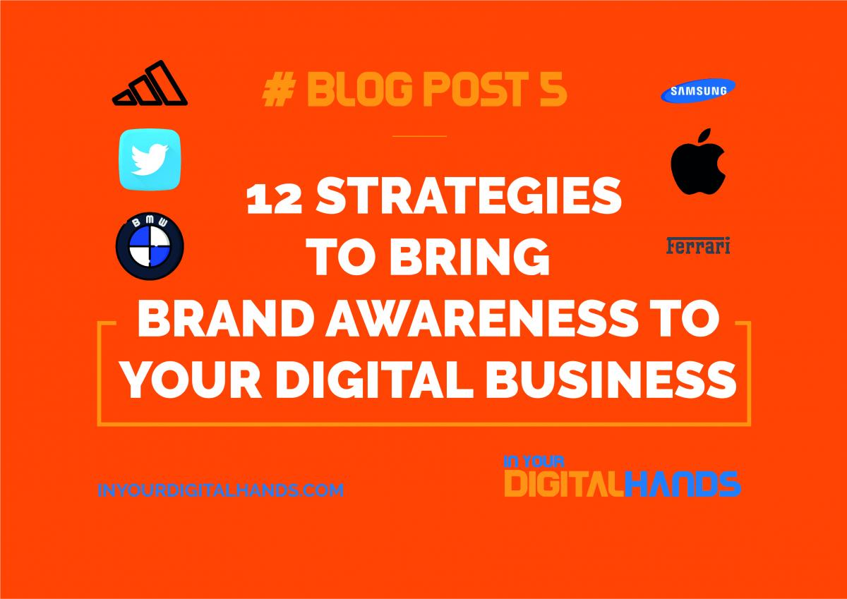 12 STRATEGIES TO BRING BRAND AWARENESS TO YOUR DIGITAL BUSINESS