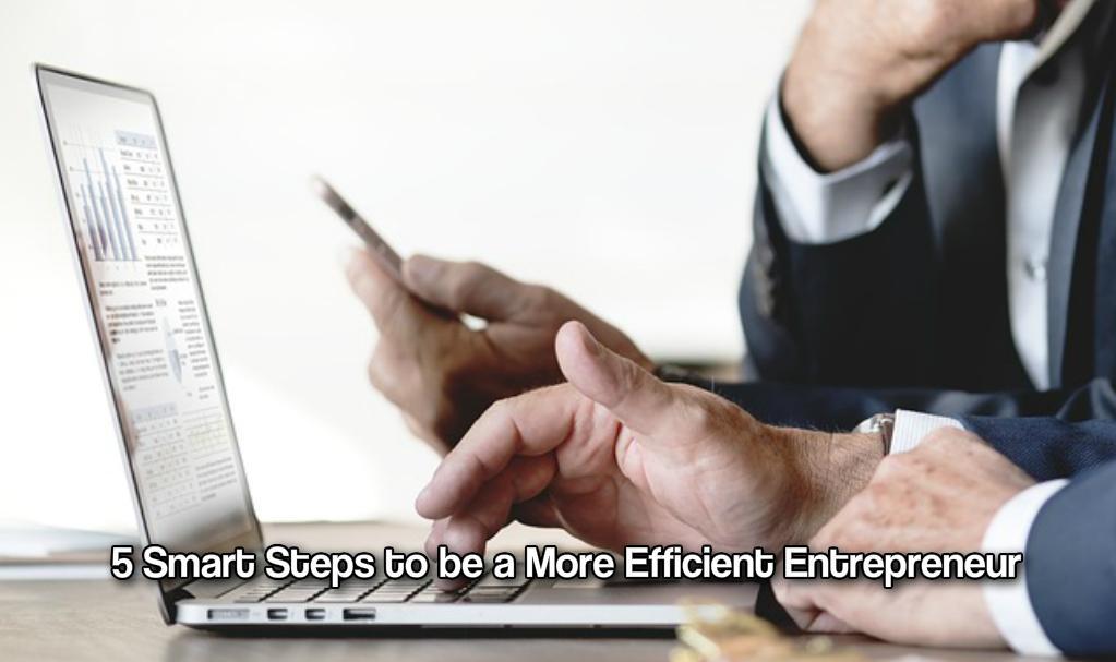 5 Smart Steps to be a More Efficient Entrepreneur