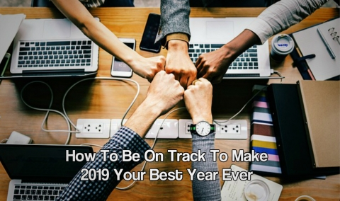 How To Be On Track To Make 2019 Your Best Year Ever