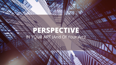 Perspective In Art (And Of Your Art)!