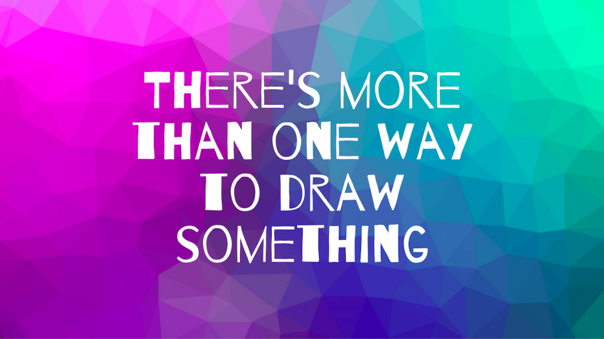There's More Than One Way To Draw Something