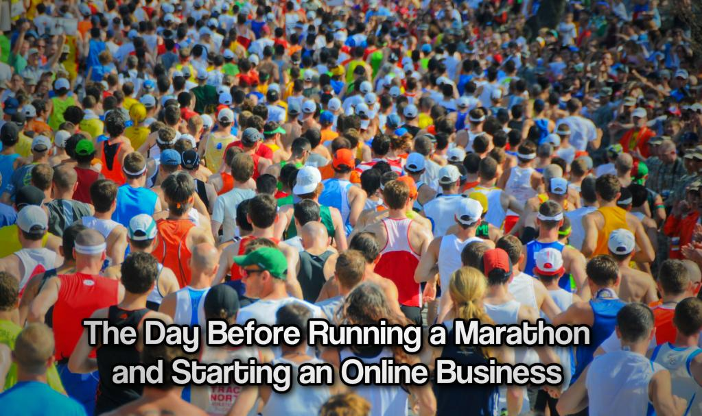 The Day Before Running a Marathon and Starting an Online Business