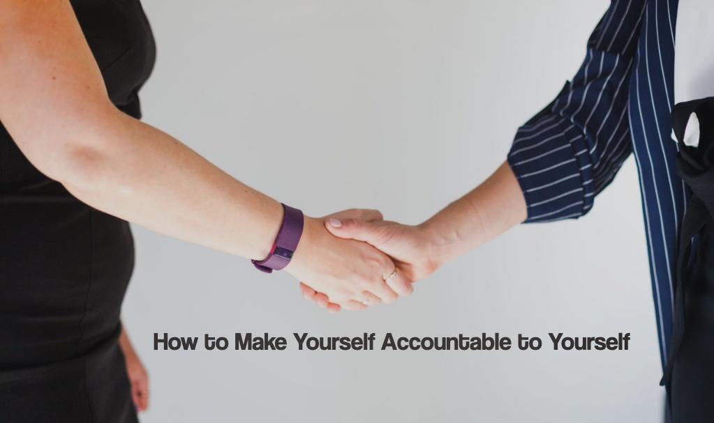 How to Make Yourself Accountable to Yourself