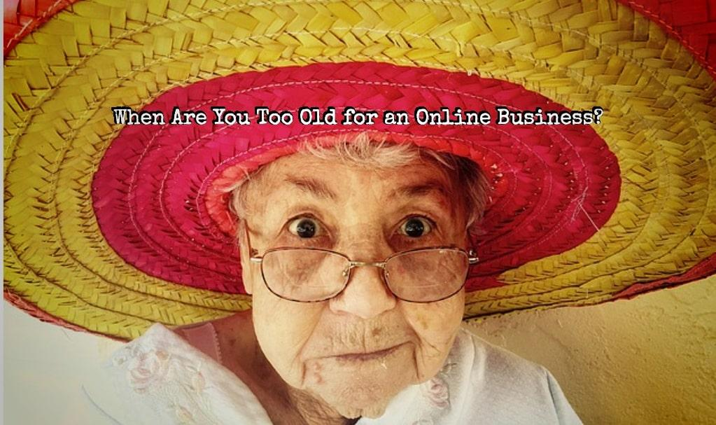 When Are You Too Old for an Online Business?