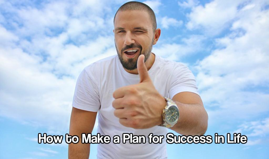 How to Make a Plan for Success in Life