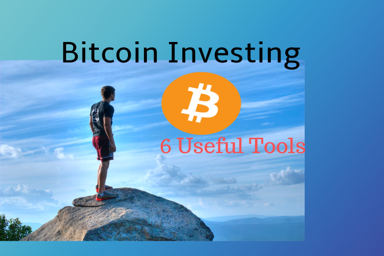 Bitcoin Investing: 6 Very Useful Tools