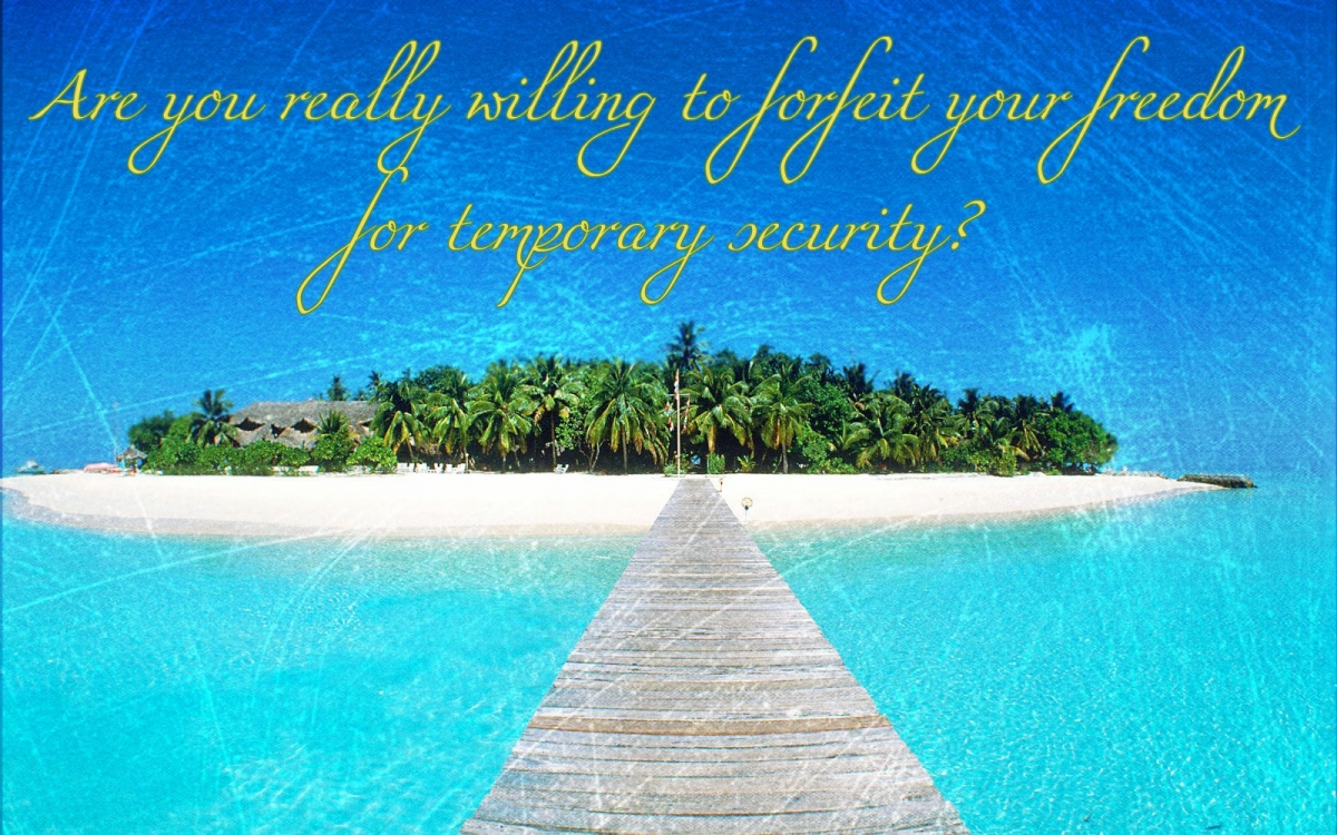 Are You Really Willing To Forfeit Your Freedom For Temporary Security?