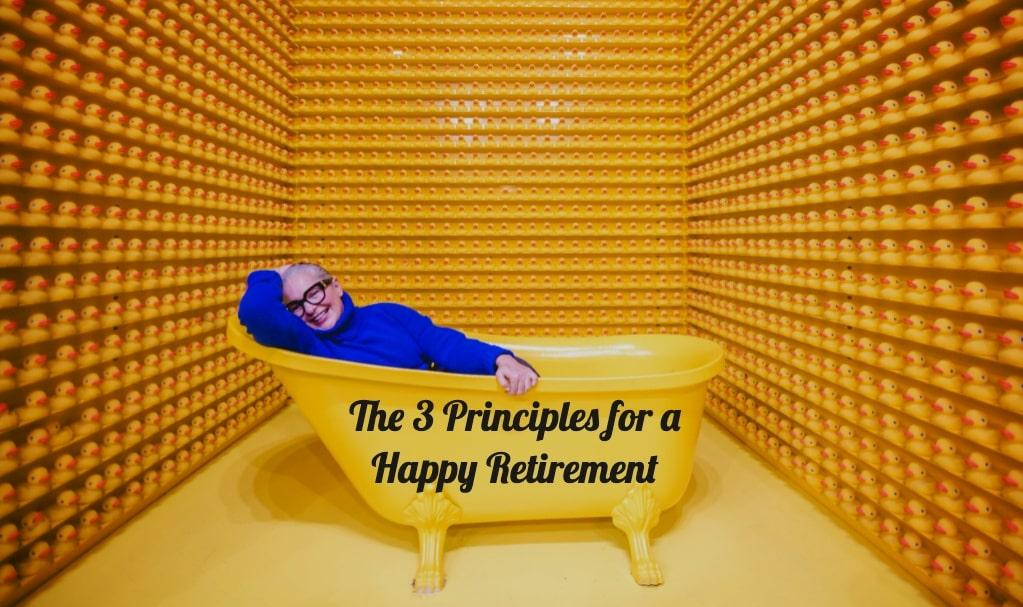 The 3 Principles for a Happy Retirement