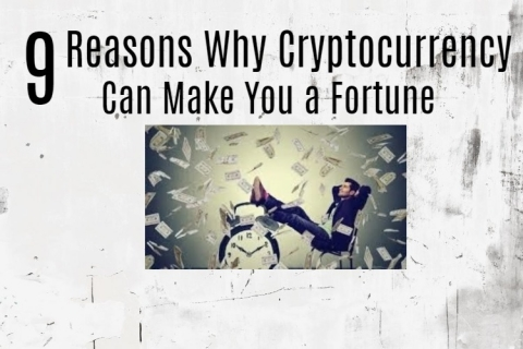 9 Reasons Why Cryptocurrency Can Make You a Fortune